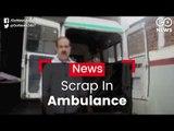 Scrap in Ambulance