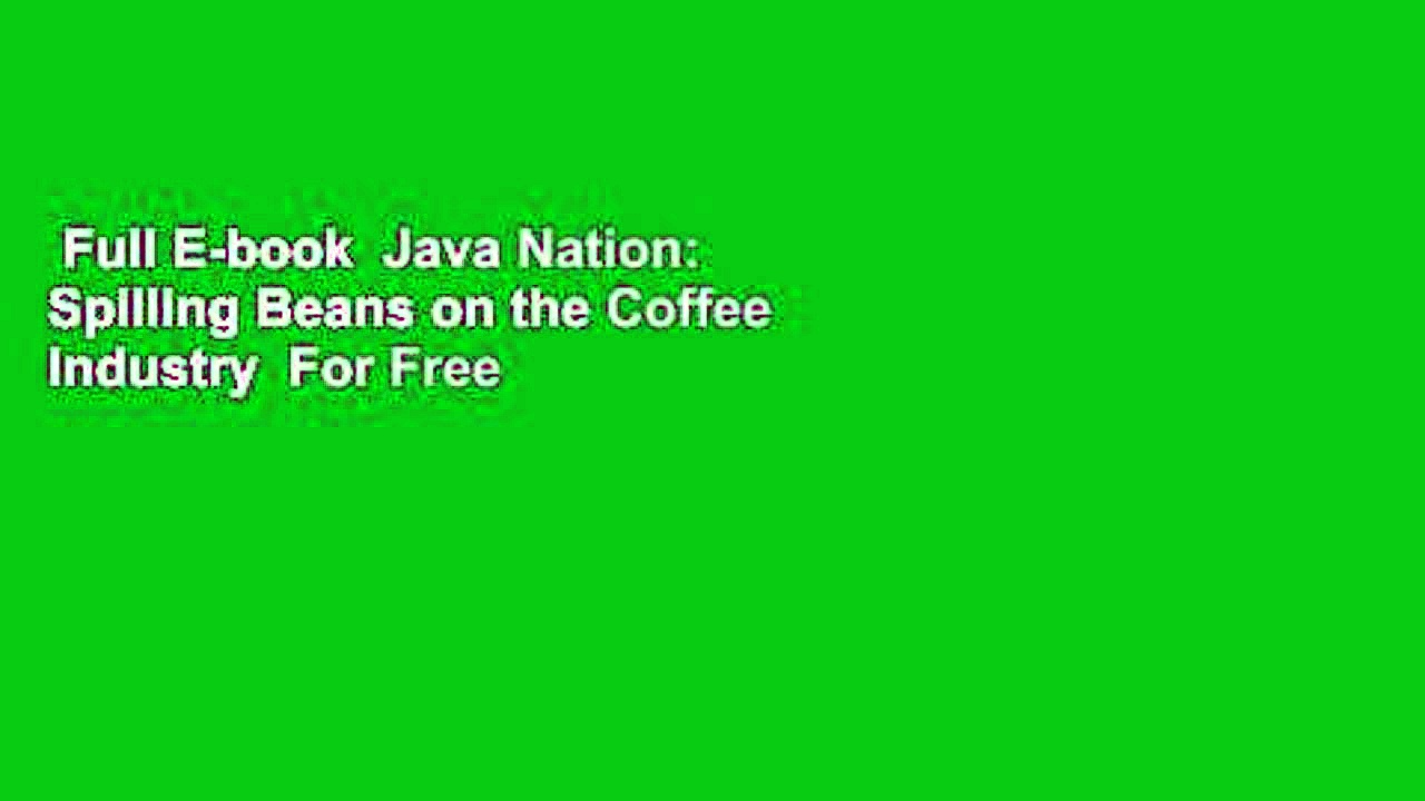Full E-book  Java Nation: Spilling Beans on the Coffee Industry  For Free