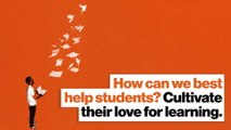 How can we best help students? Cultivate their love for learning.