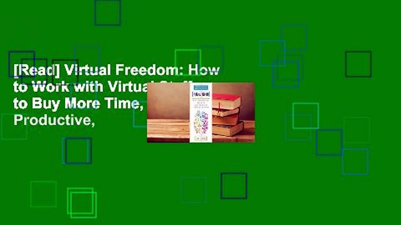 [Read] Virtual Freedom: How to Work with Virtual Staff to Buy More Time, Become More Productive,