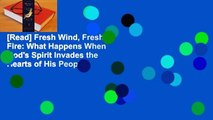 [Read] Fresh Wind, Fresh Fire: What Happens When God's Spirit Invades the Hearts of His People