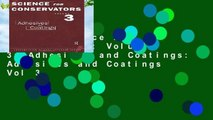 [Read] Science For Conservators: Volume 3: Adhesives and Coatings: Adhesives and Coatings Vol 3