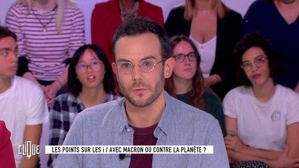 Les points sur les i : Avec Macron ou contre la planète ? - Clique - CANAL+