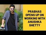 Prabhas opens up on working with Anushka Shetty & on screen Kissing | SpotboyE