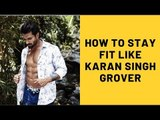 How To Stay Fit Like Karan Singh Grover | SpotboyE