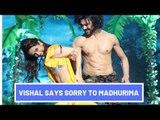 Vishal Aditya Singh Says Sorry To Madhurima Tuli | SpotboyE
