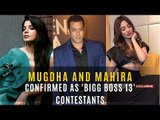 Bigg Boss 13: Mugdha Godse And Mahira Sharma Say 'Yes Boss'   SpotboyE