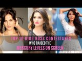 Top 10 Bigg Boss Contestants Who Raised The Mercury Levels Onscreen | Sunny Leone | Nora Fatehi