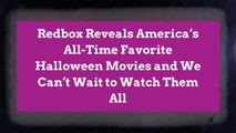 Redbox Reveals America's All-Time Favorite Halloween Movies and We Can't Wait to Watch Them All