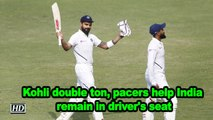 Kohli double ton, pacers help India remain in driver's seat