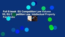 Full E-book  EU Competition Law Volume VII, EU Competition Law  Intellectual Property  For Kindle