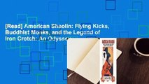 [Read] American Shaolin: Flying Kicks, Buddhist Monks, and the Legend of Iron Crotch: An Odyssey