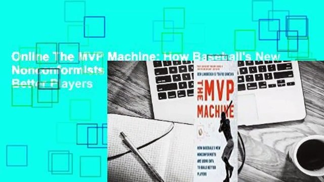 Online The MVP Machine: How Baseball's New Nonconformists Are Using Data to Build Better Players