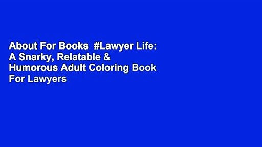 About For Books  #Lawyer Life: A Snarky, Relatable & Humorous Adult Coloring Book For Lawyers