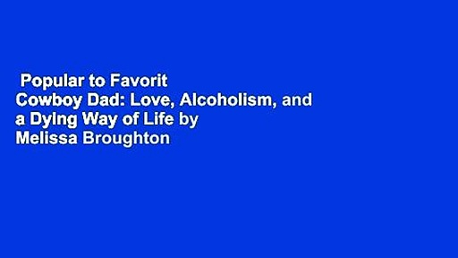 Popular to Favorit  Cowboy Dad: Love, Alcoholism, and a Dying Way of Life by Melissa Broughton