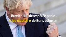 Brexit : l'UE désespérée par le « jeu stupide » de Boris Johnson