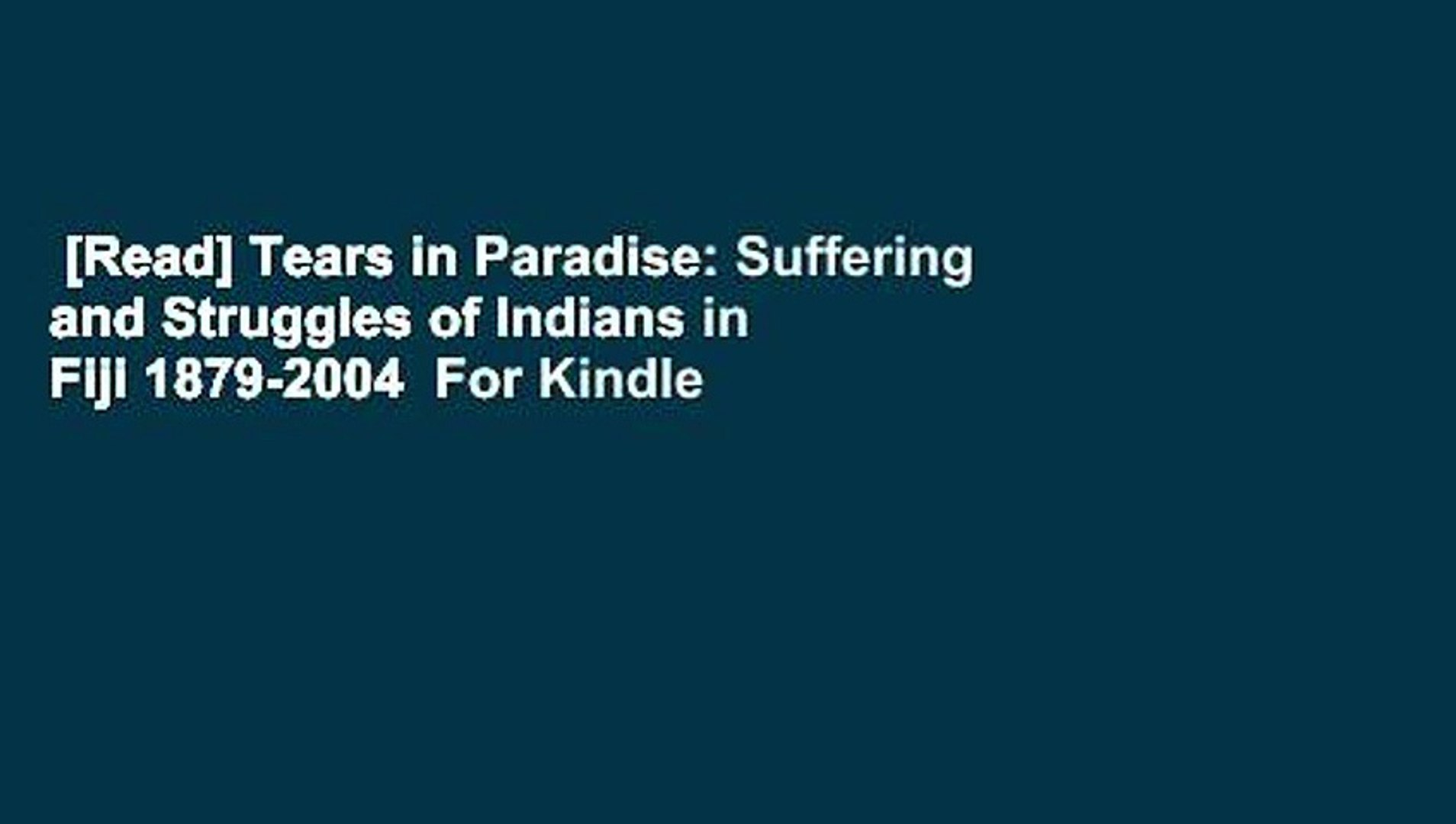 [Read] Tears in Paradise: Suffering and Struggles of Indians in Fiji 1879-2004  For Kindle