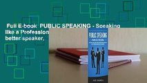 Full E-book  PUBLIC SPEAKING - Speaking like a Professional  How to become a better speaker,