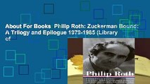 About For Books  Philip Roth: Zuckerman Bound: A Trilogy and Epilogue 1979-1985 (Library of