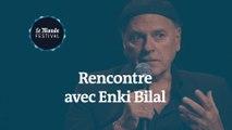 Rencontre avec Enki Bilal