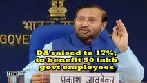 DA raised to 17%, to benefit 50 lakh govt employees