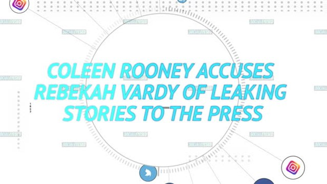 Socialeyesed - Coleen Rooney accuses Rebekah Vardy of leaking stories to the press