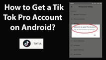 How to Get a Tik Tok Pro Account on Android?