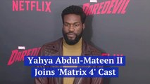 'Matrix 4' Brings Yahya Abdul-Mateen II Into The Mix
