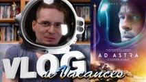 Vlog de Vacances #614 - Ad Astra