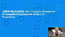 [NEW RELEASES]  Our Country's Presidents: A Complete Encyclopedia of the U.S. Presidency