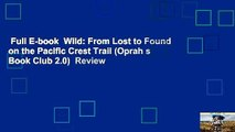 Full E-book  Wild: From Lost to Found on the Pacific Crest Trail (Oprah s Book Club 2.0)  Review