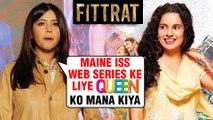 Ekta Kapoor REFUSED On MAKING Kangana Ranaut's Queen? | Fittrat Show Launch