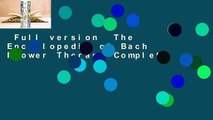 Full version  The Encyclopedia of Bach Flower Therapy Complete