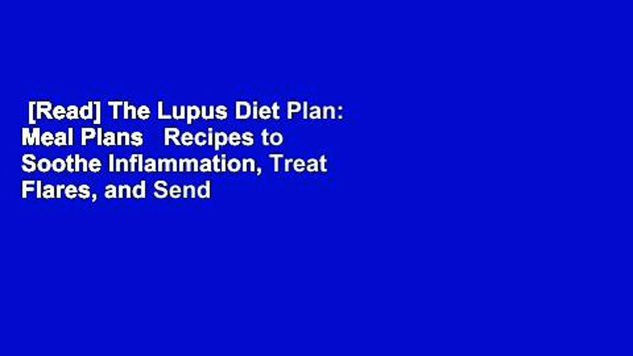 [Read] The Lupus Diet Plan: Meal Plans   Recipes to Soothe Inflammation, Treat Flares, and Send
