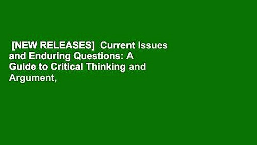 [NEW RELEASES]  Current Issues and Enduring Questions: A Guide to Critical Thinking and Argument,