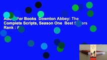 About For Books  Downton Abbey: The Complete Scripts, Season One  Best Sellers Rank : #4