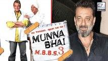Sanjay Dutt To Be Next Seen In Munna Bhai 3?