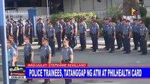 Police trainees, tatanggap ng ATM at PhilHealth card