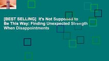 [BEST SELLING]  It's Not Supposed to Be This Way: Finding Unexpected Strength When Disappointments