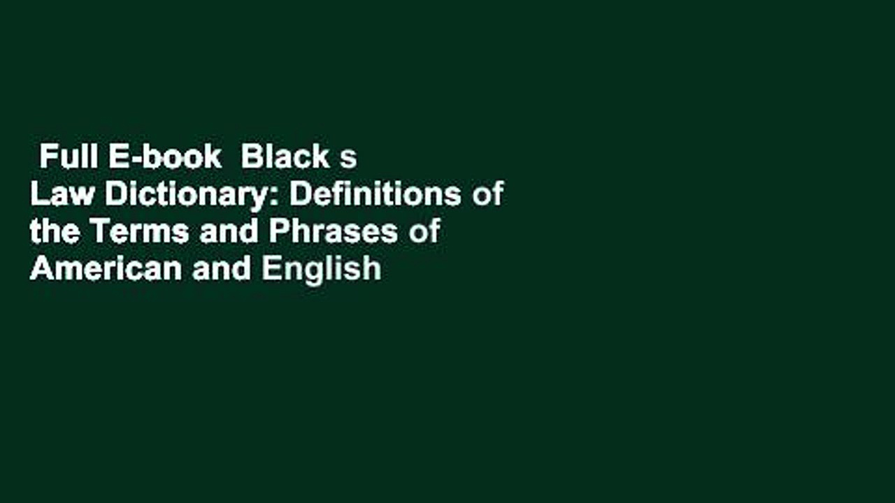 Full E-book  Black s Law Dictionary: Definitions of the Terms and Phrases of American and English