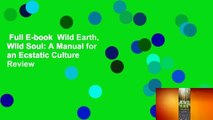 Full E-book  Wild Earth, Wild Soul: A Manual for an Ecstatic Culture  Review