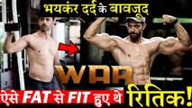 Hrithik Roshan Was So Much In Pain While Transforming Himself For WAR
