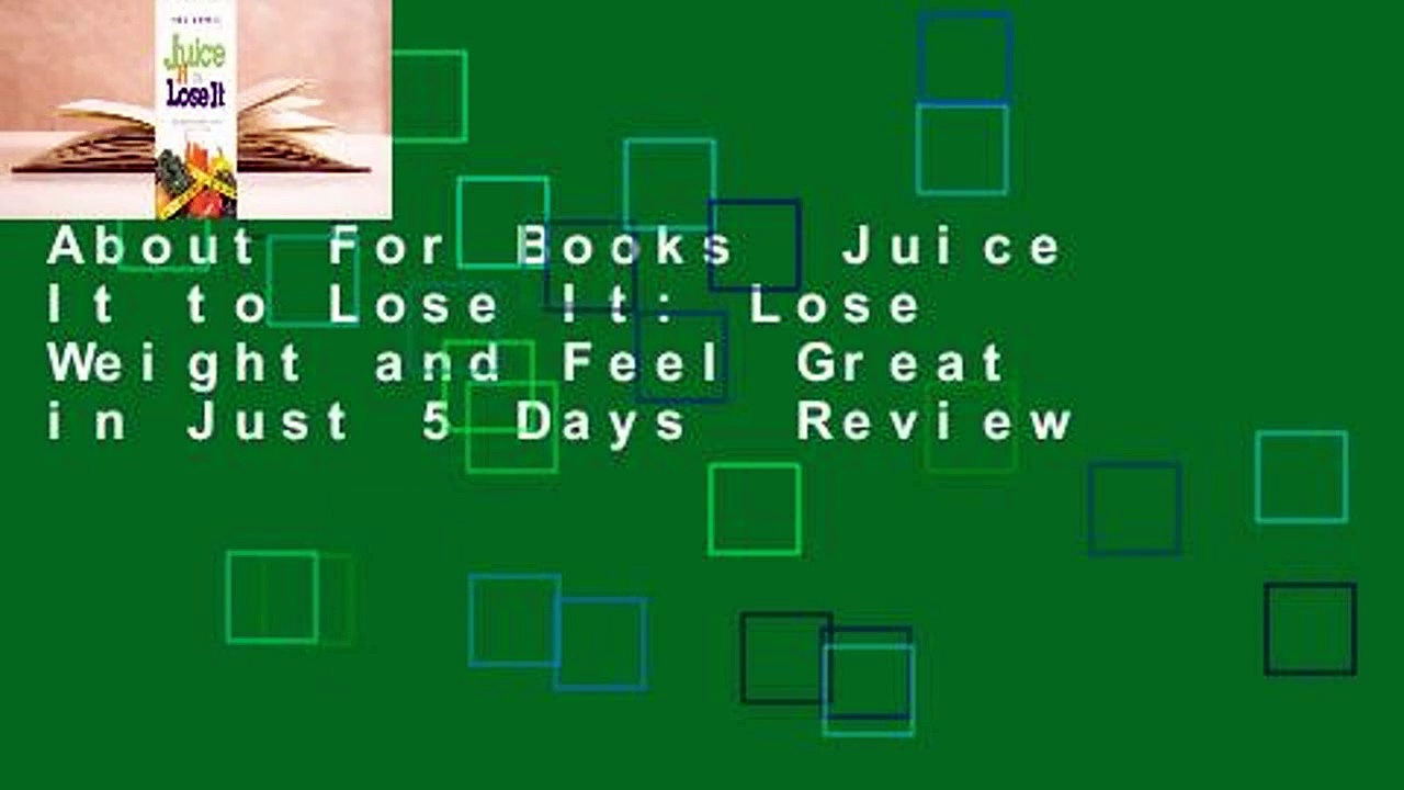 About For Books  Juice It to Lose It: Lose Weight and Feel Great in Just 5 Days  Review