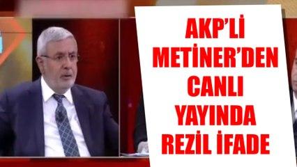 AKP'li Metin Metiner'den canlı yayında rezil ifade