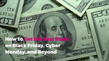 How to Get the Best Deals on Black Friday, Cyber Monday and Beyond