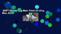 [GIFT IDEAS] Dog Man: Fetch-22 (Dog Man, #8)