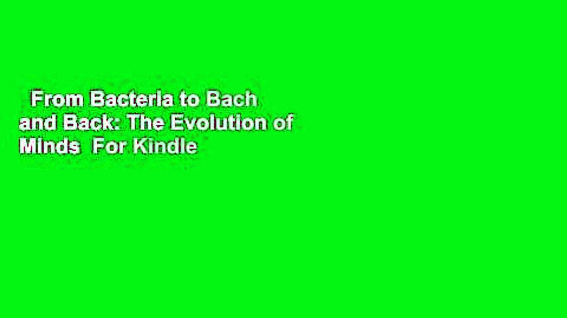 From Bacteria to Bach and Back: The Evolution of Minds  For Kindle