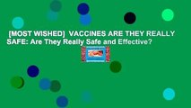 [MOST WISHED]  VACCINES ARE THEY REALLY SAFE  Are They Really Safe and Effective?