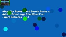 About For Books  Word Search Books for Adults: Extra Large Print Word Find - Word Searches - And