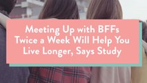 Meeting Up With BFFs Twice A Week Will Help You Live Longer